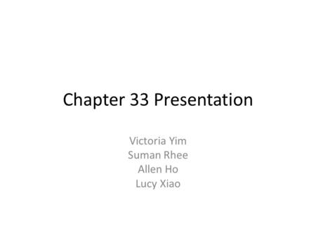 Chapter 33 Presentation Victoria Yim Suman Rhee Allen Ho Lucy Xiao.