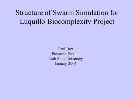 Structure of Swarm Simulation for Luquillo Biocomplexity Project Paul Box Praveena Pepalla Utah State University January 2004.