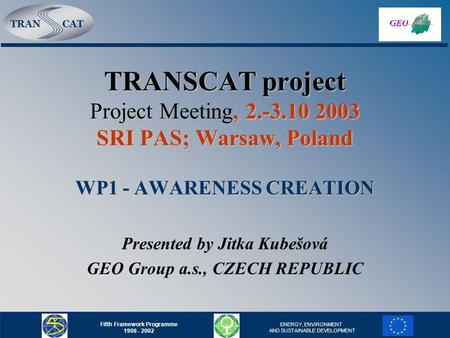 TRANCAT Fifth Framework Programme 1998 - 2002 ENERGY, ENVIRONMENT AND SUSTAINABLE DEVELOPMENT TRANSCAT project Project, 2.-3.10 2003 SRI PAS; Warsaw, Poland.