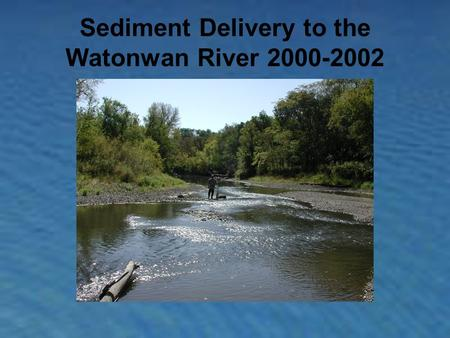 Sediment Delivery to the Watonwan River 2000-2002.