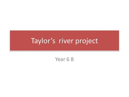 Taylor's river project