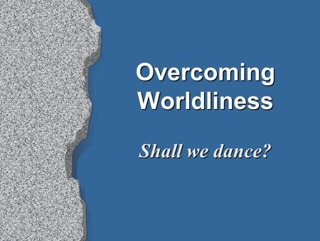 Overcoming Worldliness Shall we dance?. 2 Shall we dance? A Moral Challenge Will I participate in dancing (pre-teens, teenagers, adults)? Will I attend.