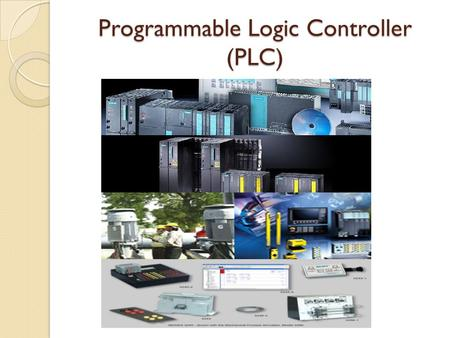 Programmable Logic Controller (PLC). Contents Control Process What is PLC? General Architecture of PLC PLC Operating Cycle PLC Hardware Type PLC Architecture.