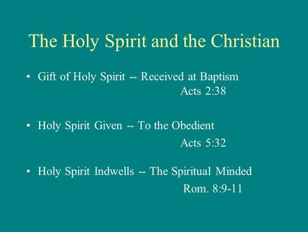The Holy Spirit and the Christian Gift of Holy Spirit -- Received at Baptism Acts 2:38 Holy Spirit Given -- To the Obedient Acts 5:32 Holy Spirit Indwells.
