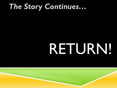 RETURN! The Story Continues…. INTRO: JUDAH RETURNS HOME! GOD SENT…..  Nehemiah to rebuild the walls.  Zerubbabel to rebuild the temple.  Ezra to rebuild.