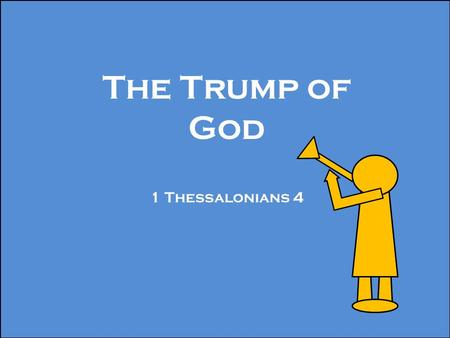 "The Trump of God 1 Thessalonians 4. ""But I would not have you to be ignorant, brethren, concerning them which are asleep, that ye sorrow not, even as."