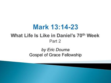 What Life Is Like in Daniel's 70 th Week Part 2 by Eric Douma Gospel of Grace Fellowship.