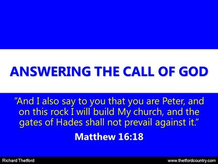 "ANSWERING THE CALL OF GOD ""And I also say to you that you are Peter, and on this rock I will build My church, and the gates of Hades shall not prevail."