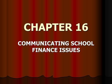 CHAPTER 16 COMMUNICATING SCHOOL FINANCE ISSUES. Vouchers to attend private schools will be a point of discussion and contention for years to come. This.