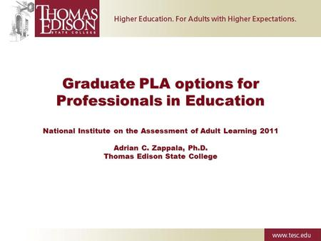 Graduate PLA options for Professionals in Education National Institute on the Assessment of Adult Learning 2011 Adrian C. Zappala, Ph.D. Thomas Edison.