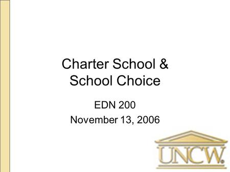 Charter School & School Choice EDN 200 November 13, 2006.