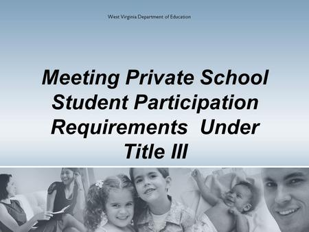 Meeting Private School Student Participation Requirements Under Title III West Virginia Department of Education.