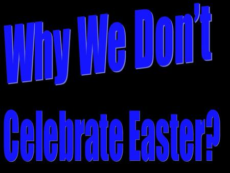 Introduction Millions of people are going to Catholic, Protestant, or non denominational services to celebrate Easter. When our religious neighbors, friends,