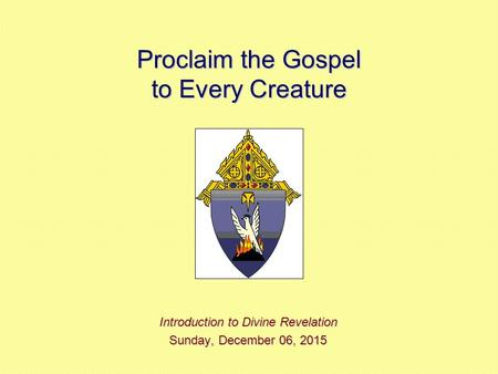 Proclaim the Gospel to Every Creature Introduction to Divine Revelation Sunday, December 06, 2015Sunday, December 06, 2015Sunday, December 06, 2015Sunday,