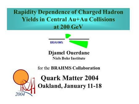 Rapidity Dependence of Charged Hadron Yields in Central Au+Au Collisions at 200 GeV Djamel Ouerdane Niels Bohr Institute for the BRAHMS Collaboration Quark.