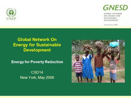 Global Network On Energy for Sustainable Development Energy for Poverty Reduction CSD14 New York, May 2006.