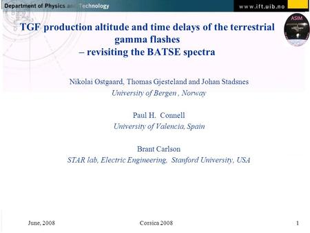 June, 2008Corsica 20081 TGF production altitude and time delays of the terrestrial gamma flashes – revisiting the BATSE spectra Nikolai Østgaard, Thomas.