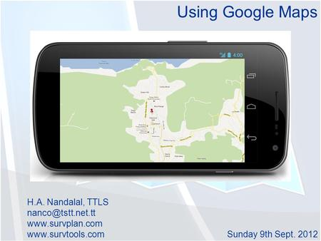 Using Google Maps Sunday 9th Sept. 2012 H.A. Nandalal, TTLS