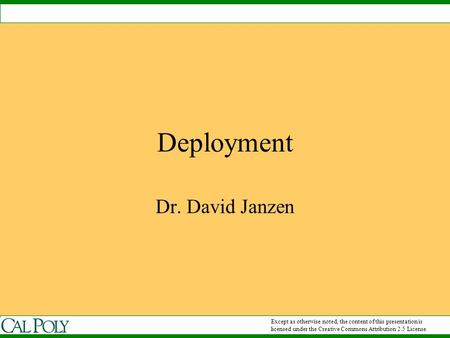 Deployment Dr. David Janzen Except as otherwise noted, the content of this presentation is licensed under the Creative Commons Attribution 2.5 License.