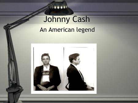 Johnny Cash An American legend. Johnny Cash Johnny Cash was born on February 26, 1932. He was born in Kingsland Arkansas. Johnny Cash was born on February.