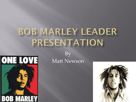 By Matt Newson. Bob Marley was a famous musician who lived in Jamaica and popularized Raggae music worldwide.