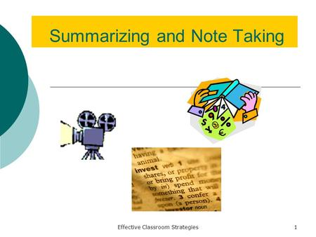 Effective Classroom Strategies1 Summarizing and Note Taking.