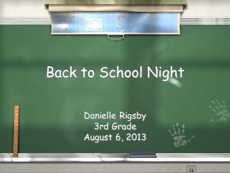 Back to School Night Danielle Rigsby 3rd Grade August 6, 2013 Danielle Rigsby 3rd Grade August 6, 2013.