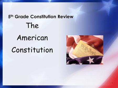 1 5 th Grade Constitution Review The American Constitution.