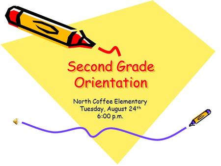Second Grade Orientation North Coffee Elementary Tuesday, August 24 th 6:00 p.m.