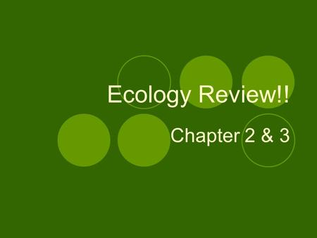 Ecology Review!! Chapter 2 & 3. Question # 1 What is ecology? The study of the interactions of organisms within their environments.