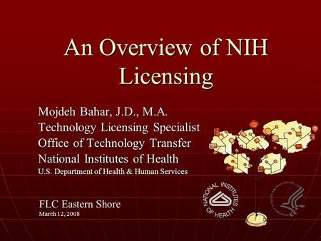 An Overview of NIH Licensing Mojdeh Bahar, J.D., M.A. Technology Licensing Specialist Office of Technology Transfer National Institutes of Health U.S.
