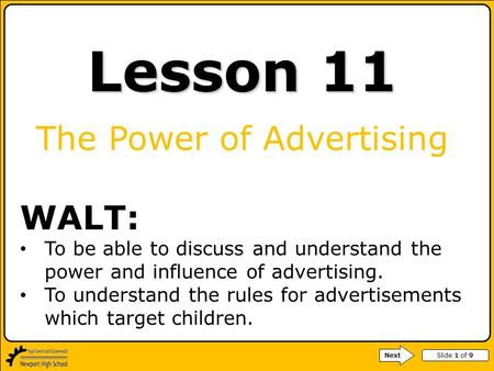 Slide 1 of 9 Lesson 11 The Power of Advertising WALT: To be able to discuss and understand the power and influence of advertising. To understand the rules.