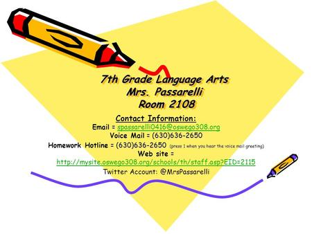 7th Grade Language Arts Mrs. Passarelli Room 2108 = = (630)636-2650 Contact Information:  = Voice Mail =