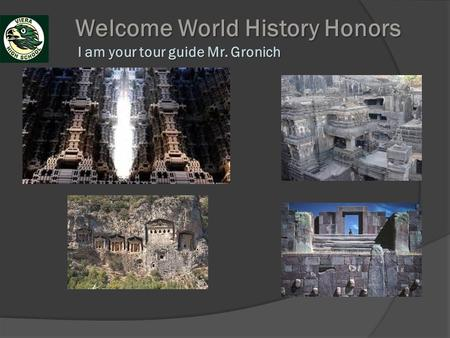 Welcome World History Honors I am your tour guide Mr. Gronich Welcome World History Honors I am your tour guide Mr. Gronich.