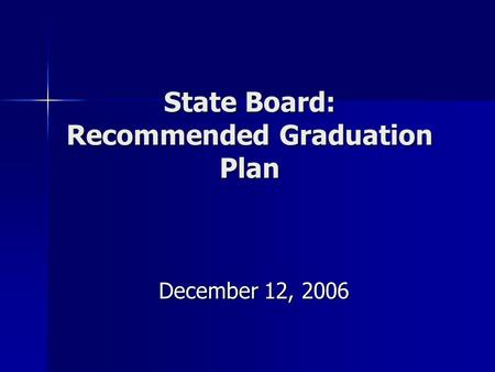 State Board: Recommended Graduation Plan December 12, 2006.