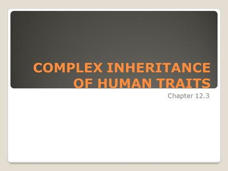COMPLEX INHERITANCE OF HUMAN TRAITS