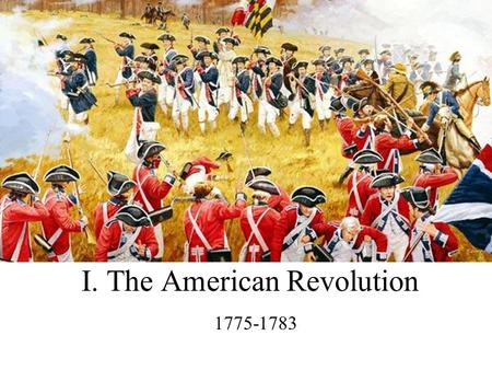 I. The American Revolution 1778-1781 1775-1783. Loyalists vs. Patriots vs. Neutral Patriots – Fought for Independence Loyalists – Loyal to England Neutral-