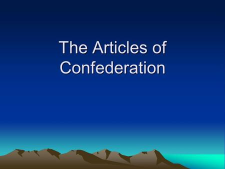 The Articles of Confederation. Standards addressed SSUSH5 The student will explain specific events and key ideas that brought about the adoption and implementation.