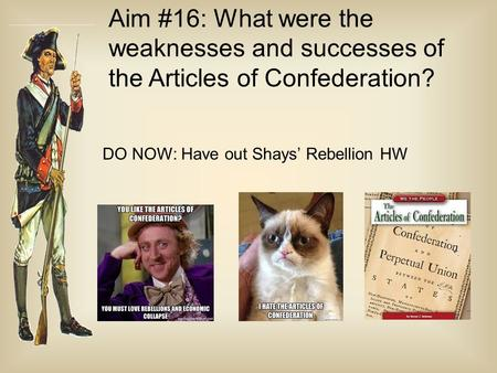 Aim #16: What were the weaknesses and successes of the Articles of Confederation? DO NOW: Have out Shays' Rebellion HW.