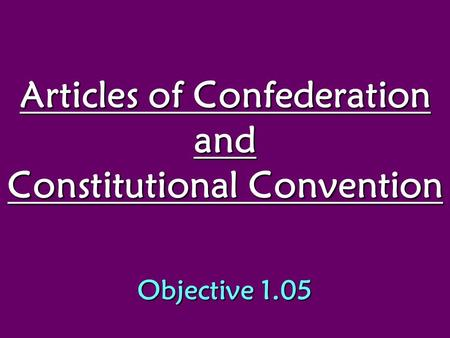 Articles of Confederation and Constitutional Convention Objective 1.05.
