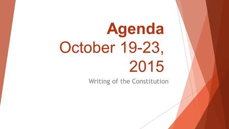 Agenda October 19-23, 2015 Writing of the Constitution.