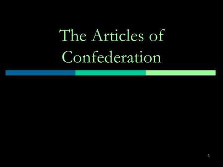 1 The Articles of Confederation. 2 Background  After the Declaration of Independence, patriots realized that they needed some form of central government.