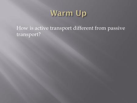 How is active transport different from passive transport?
