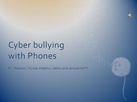 Cyber bullying with Phones BY: Madison, Nicola, Madelyn, Gabby and Jacqueline!!!!!