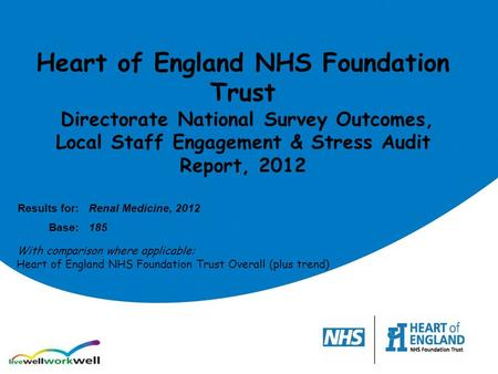 Heart of England NHS Foundation Trust Directorate National Survey Outcomes, Local Staff Engagement & Stress Audit Report, 2012 Results for:Renal Medicine,