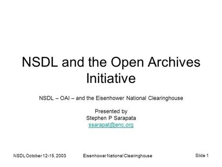 NSDL October 12-15, 2003Eisenhower National Clearinghouse Slide 1 NSDL and the Open Archives Initiative NSDL – OAI – and the Eisenhower National Clearinghouse.