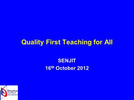 Quality First Teaching for All SENJIT 16 th October 2012.