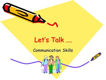 Let's Talk …. Communication Skills. The Plan… Define bullying Discuss our experiences Participate in small and large group activities Use technology to.