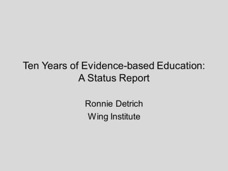 Ten Years of Evidence-based Education: A Status Report Ronnie Detrich Wing Institute.