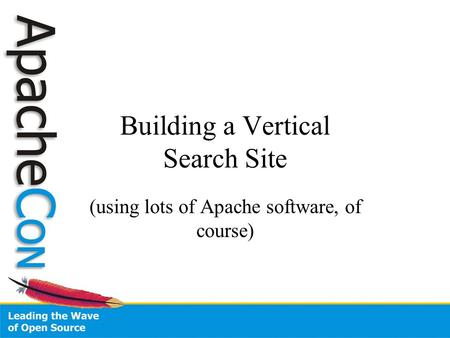 Building a Vertical Search Site (using lots of Apache software, of course)